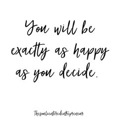 White background, Inspirational quotes, You will be exactly as happy as you decide. Feel Good Quotes, Daily Quotes, Great Quotes, Quotes To Live By, Positive Quotes, Motivational Quotes, Inspirational Quotes, Blank Quotes, True Quotes