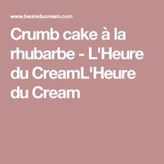 Crumb cake à la rhubarbe - L'Heure du CreamL'Heure du Cream