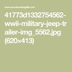 41773d1332754562-wwii-military-jeep-trailer-img_5562.jpg (620×413)