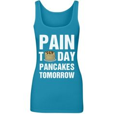 Get your workout on with this funny fitness gym tank on a triblend! Great for that awesome lifting session or toning up in the gym. You got this girl, get fit, get in shape! Pain today, pancakes tomorrow!