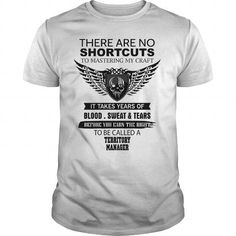 THERE ARE NO SHORTCUTS TO MASTERING MY CRAFT TERRITORY MANAGER T-SHIRTS, HOODIES, SWEATSHIRT (19$ ==► Shopping Now)