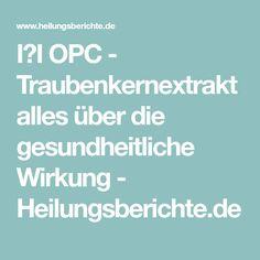 I❶I OPC - Traubenkernextrakt alles über die gesundheitliche Wirkung - Heilungsberichte.de
