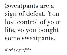 Every year I vow to make this my mantra, but I just don't think Karl understands the campus pant. Great Quotes, Quotes To Live By, Inspirational Quotes, Quirky Quotes, Amazing Quotes, Motivational Quotes, Karl Otto, Word Up, Fashion Quotes