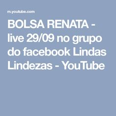 BOLSA RENATA - live 29/09 no grupo do facebook Lindas Lindezas - YouTube