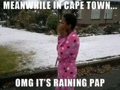 It's Raining Pap lol I Am An African, Snow Today, Funny Jokes, Hilarious, Afrikaanse Quotes, My Family History, Meanwhile In, Friend Pictures, Just For Laughs