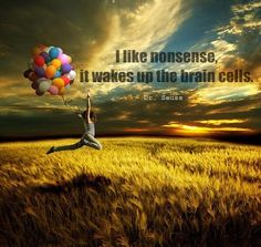I like nonsense it wakes up the brain cells  Quote by Dr. Seuss