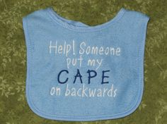 Baby Bib Help Someone put my Cape on by FiddlersCreekGifts on Etsy, $6.00