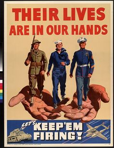 """Their Lives Are In Our Hands. Let's Keep 'Em Firing!"" ~ WWII military recruitment poster."