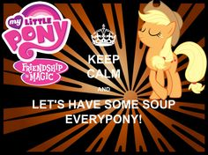 Applejack - KEEP CALM AND LET'S HAVE SOME SOUP EVERYPONY! My Little Pony Wallpapers (via piZap)