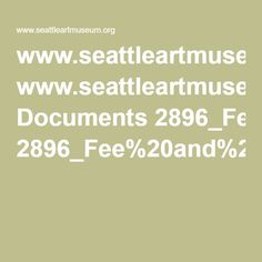www.seattleartmuseum.org Documents 2896_Fee%20and%20AV%20schedule_8.5x11_122214-1.pdf