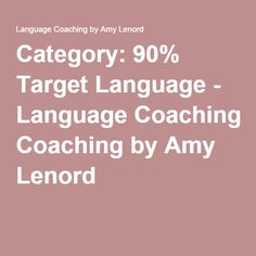 Category: 90% Target Language - Language Coaching by Amy Lenord