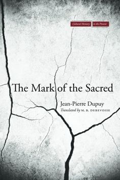 The Mark of the Sacred (Cultural Memory in the Present) by Jean-Pierre Dupuy http://www.amazon.com/dp/0804776903/ref=cm_sw_r_pi_dp_E.h7tb09JWPN3