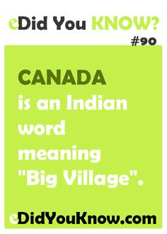 "http://edidyouknow.com/did-you-know-90/ Canada is an Indian word meaning ""Big Village""."