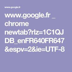 www.google.fr _ chrome newtab?rlz=1C1QJDB_enFR640FR647&espv=2&ie=UTF-8