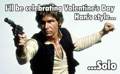 I'll be celebrating Valentine's Day Hans' style: Solo.
