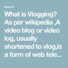 What is Vlogging?  As per wikipedia ,A video blog or video log, usually shortened to vlog,is a form of web television. Vlog entries often combine embedded video with supporting text, images, and other metadata. Entries can be recorded in one take or cut into multiple parts. The vlog category is