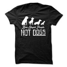 ban stupid people not dogs T-Shirt Hoodie Sweatshirts iae. Check price ==► http://graphictshirts.xyz/?p=104194