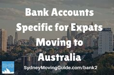 Bank Accounts Specific for Expats Moving to Australia