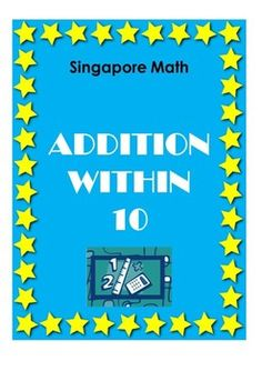 Singapore Math - Addition Within 10 Practice is the key to mastering mathematics. Help your students practise Singapore Math addition within 10.