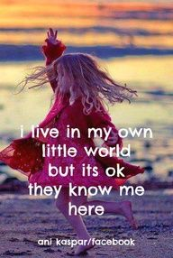 i live in my own little world but it's okay they know me here - Google Search