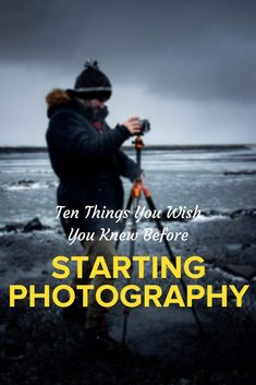 Photography | Podcast | Ten Things You Wish You Knew Before Starting Photography | Beginner Photographer | Advice