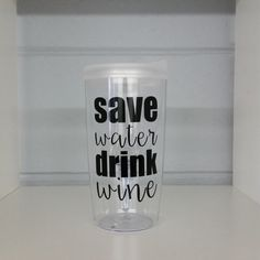 Save Water Drink Wine Wine Tumbler Clear Lid with by ElleQDesigns