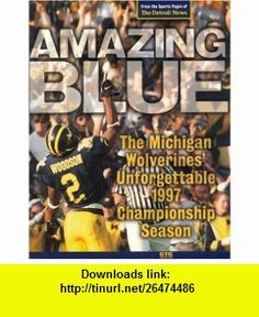 Amazing Blue The Michigan Wolverines Unforgettable 1997 Championship Season (9780965467131) Angelique S. Chengelis, Bob Wojnowski, Joe Falls, John Niyo, Alan Whitt, Jim Brandstatter , ISBN-10: 0965467139  , ISBN-13: 978-0965467131 ,  , tutorials , pdf , ebook , torrent , downloads , rapidshare , filesonic , hotfile , megaupload , fileserve