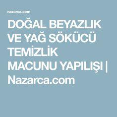DOĞAL BEYAZLIK VE YAĞ SÖKÜCÜ TEMİZLİK MACUNU YAPILIŞI   Nazarca.com