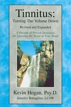 Tinnitus, Turning the Volume Down: A Decade of Specific Proven Strategies for quieting the Noise in Your Head