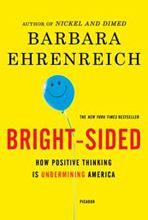 Bright-sided: How Positive Thinking is Undermining America by Barbara Ehrenreich