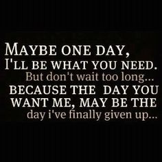 Daily Quotes: The Day You Want Me, May Be The Day I've Finally ...