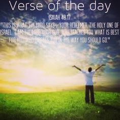 """Verse of the day: Isaiah 48:17 NIV """"This is what the Lord says— your Redeemer, the Holy One of Israel: """"I am the Lord your God, who teaches you what is best for you, who directs you in the way you should go.""""  See it at Bible.com:  http://bible.com/111/isa.48.17.niv  #verseoftheday"""