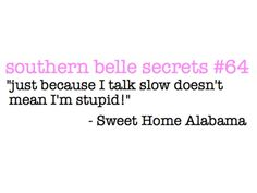 favorite quote ever :) -sweet home alabama http://media-cache9.pinterest.com/upload/63824519688672076_9uleYl68_f.jpg sophiapatrice16 born and raised to be a southern belle