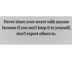 Never share your secret with anyone because if you can't keep it yourself dint expect others to Black & White Quotes, Keep It To Yourself, Dont Expect, Quotable Quotes, Never, Advice, Cards Against Humanity, Words, Royalty