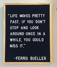 The wisdom of Ferris Bueller. Work Quotes, Great Quotes, Quotes To Live By, Me Quotes, Motivational Quotes, Funny Quotes, Inspirational Quotes, Success Quotes, Word Board