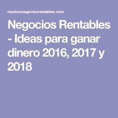 Negocios Rentables - Ideas para ganar dinero 2016, 2017 y 2018