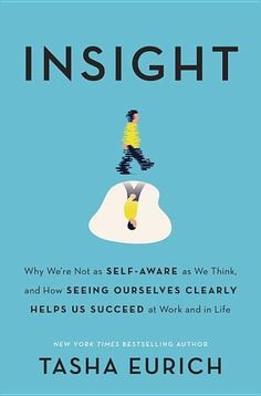 Insight: Why We're Not as Self-Aware as We Think, and How Seeing Ourselves Clearly Helps Us Succeed at Work and in Life  - By Tasha Eurich - Most people feel like they know themselves pretty well. But what if you could know yourself just a little bit better--and with this small improvement, get a big payoff...not just in your career, but in your life?