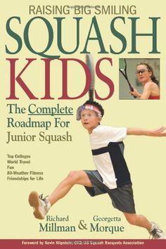 Raising Big Smiling Squash Kids: The Complete Roadmap For Junior Squash by Richard Millman