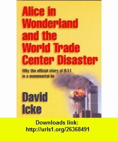 Alice in Wonderland and the World Trade Center Disaster (9780953881024) David Icke , ISBN-10: 0953881024  , ISBN-13: 978-0953881024 ,  , tutorials , pdf , ebook , torrent , downloads , rapidshare , filesonic , hotfile , megaupload , fileserve