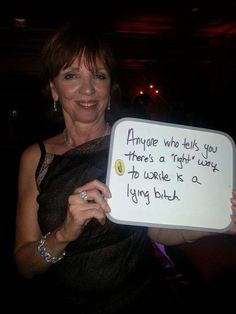 """""""Anyone who tells you there is a right way to write is a lying bitch"""" Nora Roberts"""