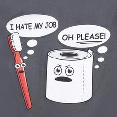 My toothbrush may not like me but, it does the job.