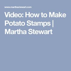 Video: How to Make Potato Stamps | Martha Stewart
