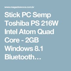 Stick PC Semp Toshiba PS 216W Intel Atom Quad Core - 2GB Windows 8.1 Bluetooth…