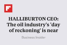 HALLIBURTON CEO: The oil industry's 'day of reckoning' is near http://flip.it/dnbje