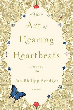 The Art of Hearing Heartbeats by Jan-Philipp Sendker Totally enjoying this book!