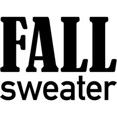 Fall Sweater text ❤ liked on Polyvore featuring words, phrase, quotes, saying and text