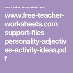 www.free-teacher-worksheets.com support-files personality-adjectives-activity-ideas.pdf