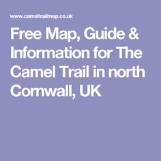 Free Map, Guide & Information for The Camel Trail in north Cornwall, UK