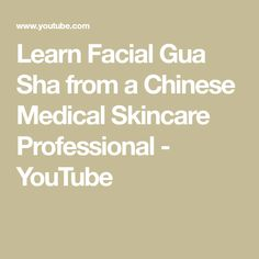 Learn Facial Gua Sha from a Chinese Medical Skincare Professional - YouTube