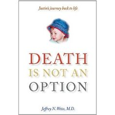 Death is Not an Option is the true story of Dr. Jeffrey Weiss and his fight for his son Justin's life, who nearly drowns.  The book details Dr. Weiss's efforts to heal his son utilizing hyperbaric oxygen therapy as well as other alternative treatments.  For additional information on hyperbaric oxygen therapy, visit http://www.healingdives.com.